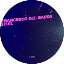 <a href=\'\'>Francesco Del Garda</a> & <a href=\'\'>Seuil</a> - Bubble EP