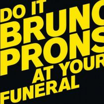 Bruno Pronsato - Do It At Your Funeral