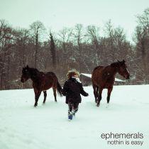 Ephemerals - Nothin Is Easy