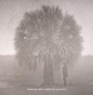 Frank & Tony/Solo Andata - Under The Jaguar Sun