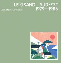 Les Éditions Vermillon – Le Grand Sud-Est – 1979 - 1986
