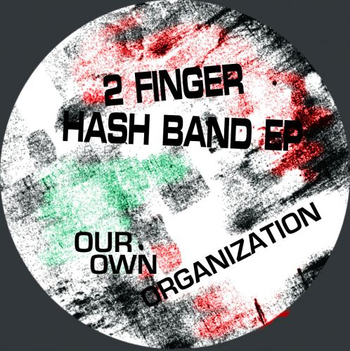 Our Own Organization - 2 Finger Hash Band EP