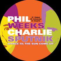 Phil Weeks & Charlie Sputnik - Dance Til The Sun Come Up