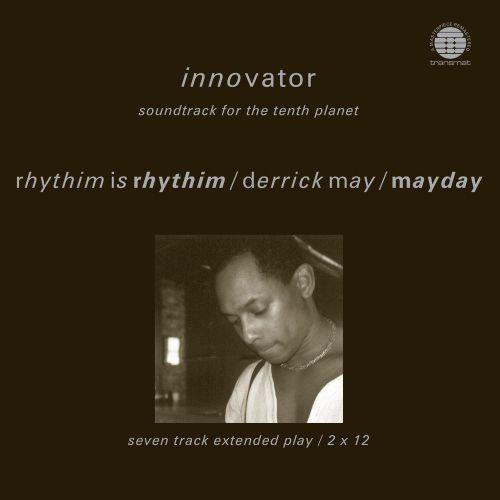 Rhythim Is Rhythim / Derrick May / Mayday -      Innovator - Soundtrack For The Tenth Planet