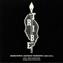 Tribe - Hometown: Detroit Sessions 1990-2014